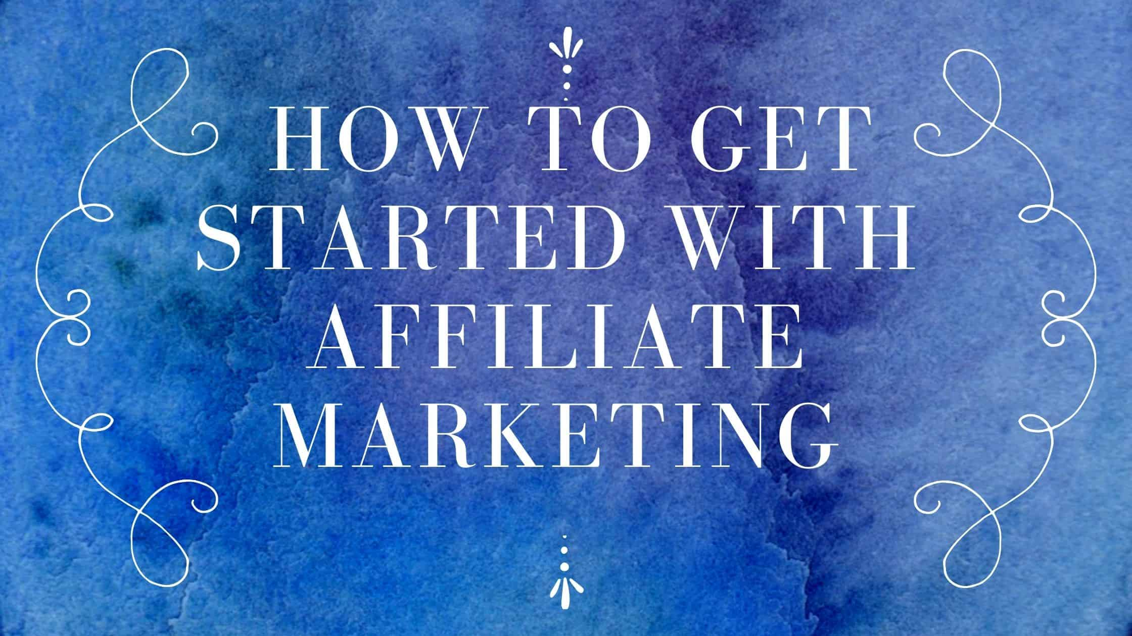 How To Get Started With Affiliate Marketinget Started