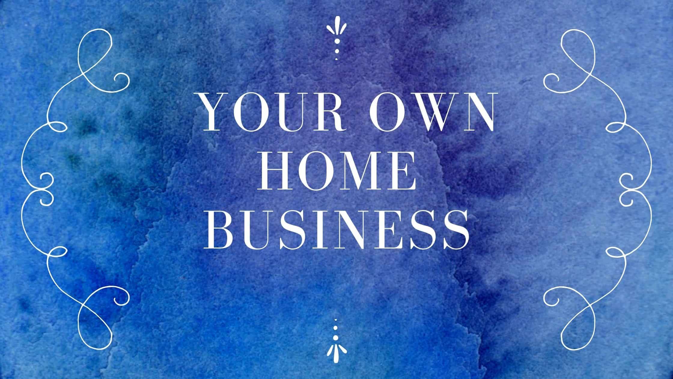 Your Own Home Business